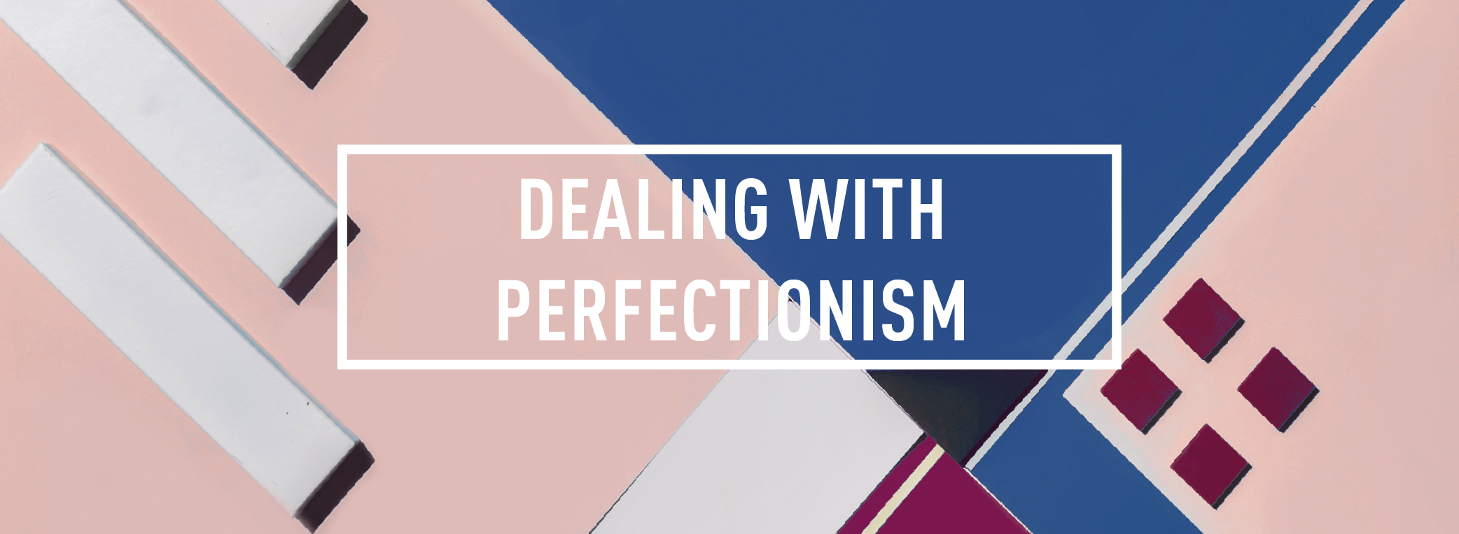 Dealing with Perfectionism_Webpage Header