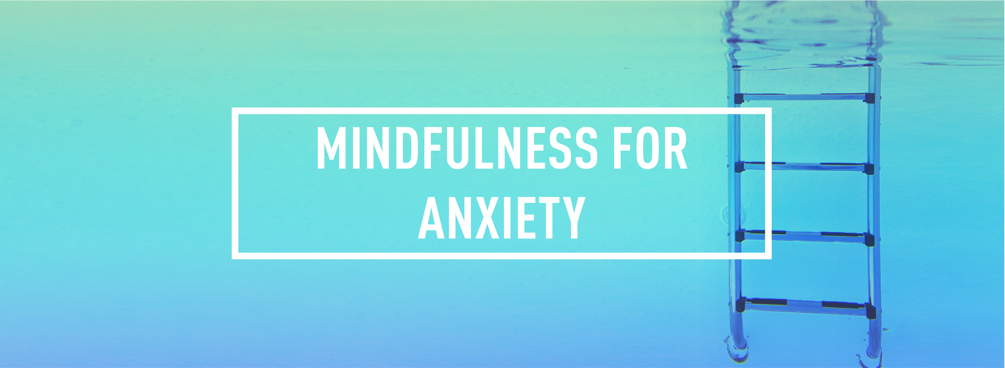 MINDFULNESS FOR ANXIETY_Webpage Header
