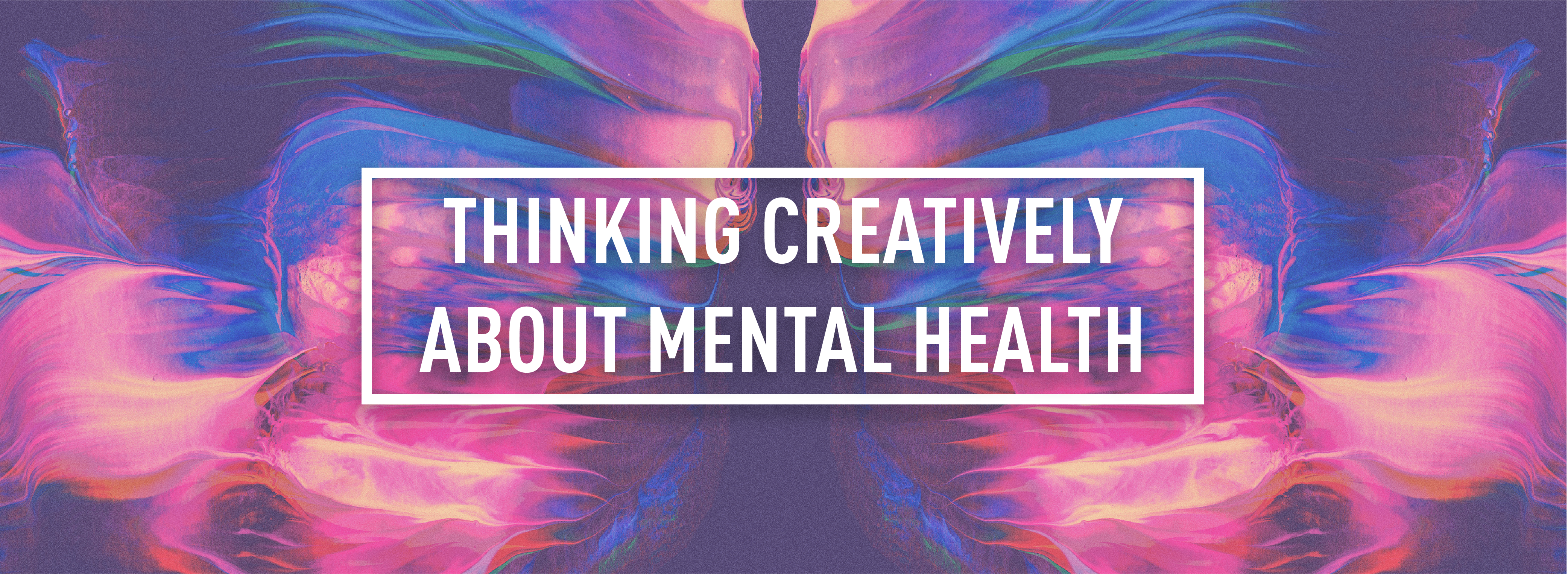 THINKING CREATIVELY ABOUT MENTAL HEALTH_Webpage Header