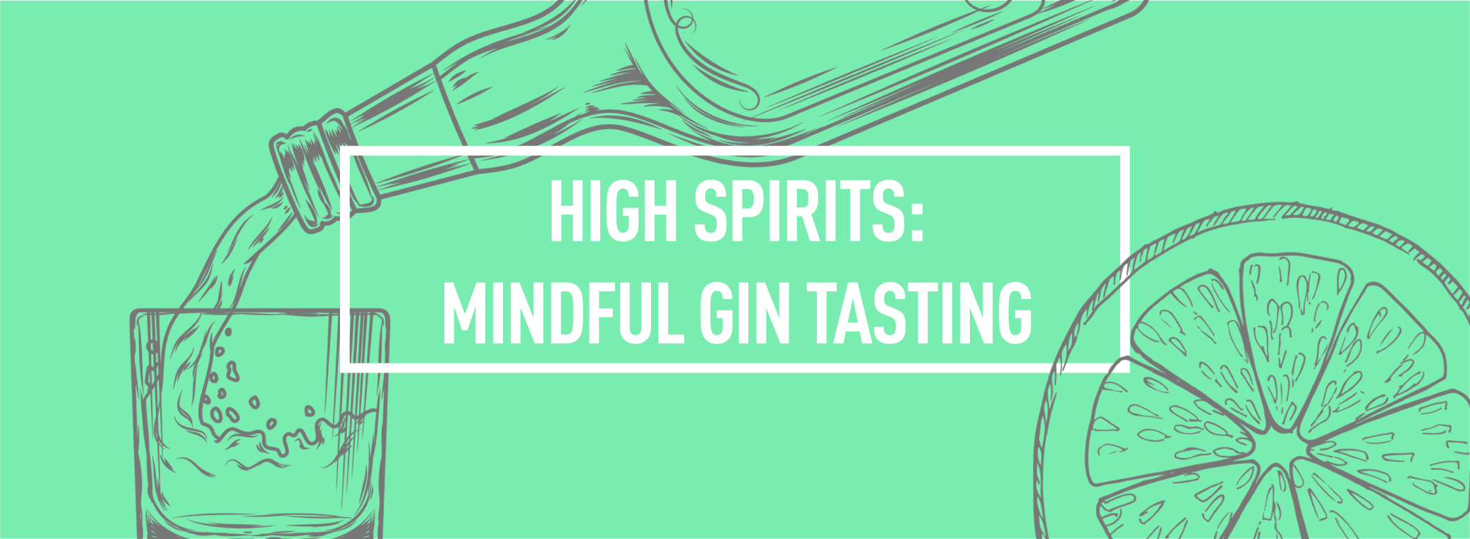 HIGH SPIRITS MINDFUL GIN TASTING_Webpage Header